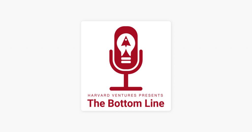 27 – Harvard Ventures The Bottom Line Podcast